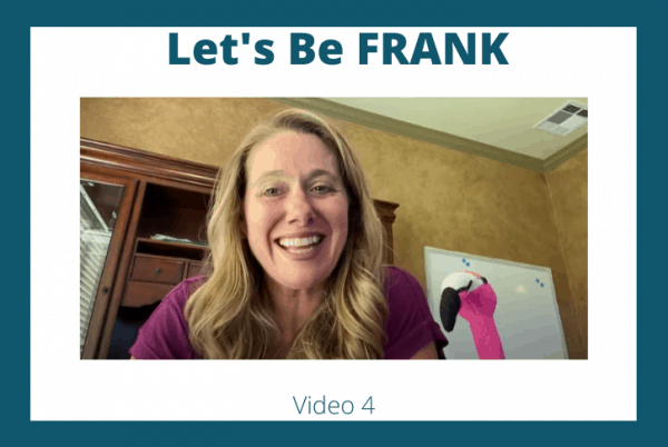 Let's Be FRANK: Video 4