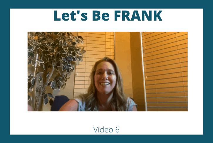 Let's Be FRANK: Video 6