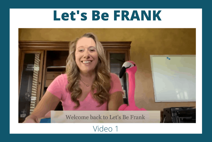 Let's Be FRANK: Video 1